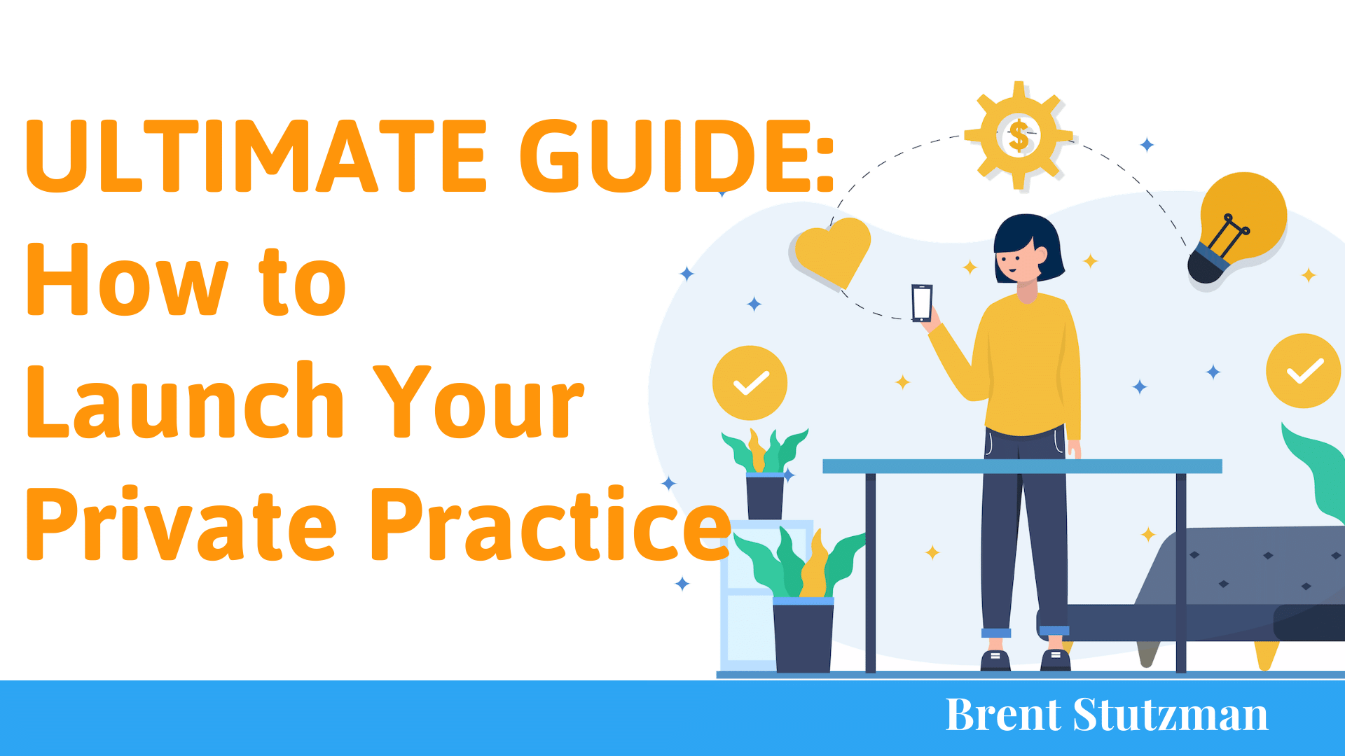 Ultimate Guide: How to launch your private practice - Ultimate Guide